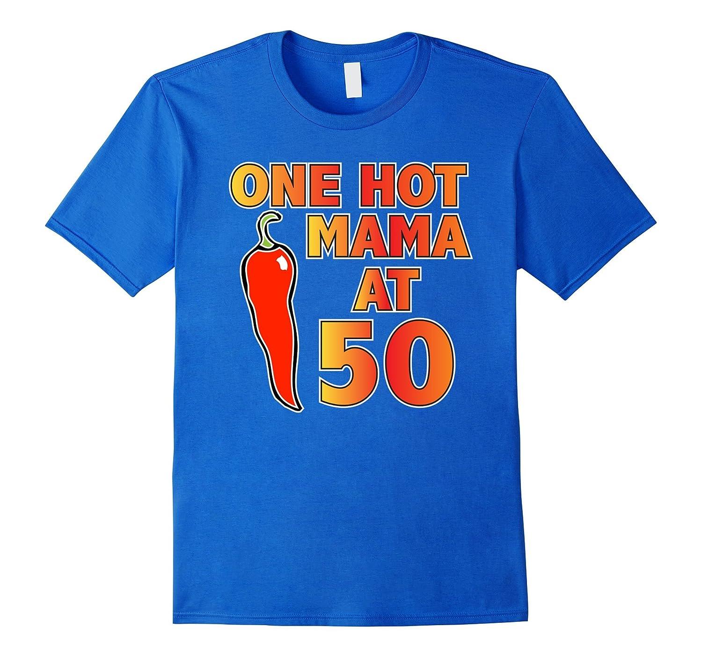Birthday Shirts For 50 Year Olds One Hot Mama Women Gag Gift-Vaci