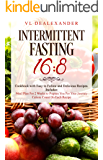 Intermittent Fasting 16/8: Cookbook With Easy to Follow and Delicious Recipes. Includes: Meal Plan for 2 Weeks to Prepare You for Your Journey, Calorie Count on Each Recipe (English Edition)