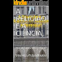A RELIGIÃO E A CIÊNCIA, : Há alguma diferença?
