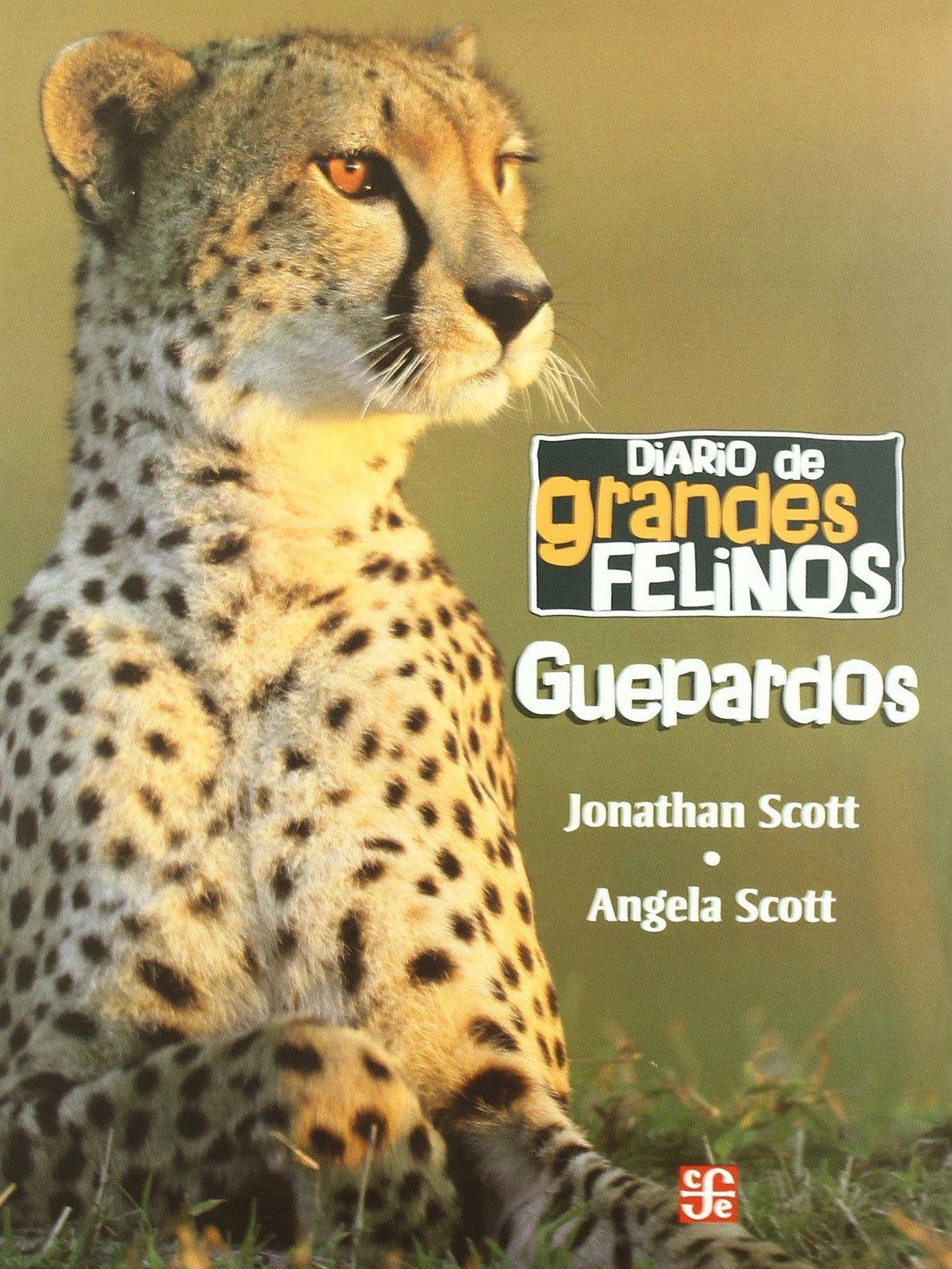 Diario de grandes felinos: guepardos (Seccion De Obras De Ciencia Y Tecnologia/ Section of Science and Technology Works) (Spanish Edition)