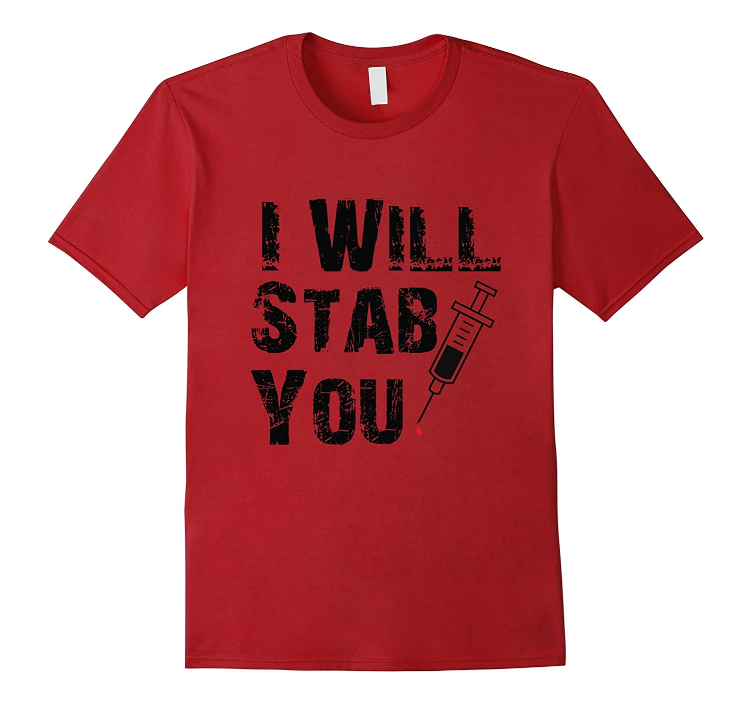 I Will Stab You Funny Nurse T-Shirt-FL
