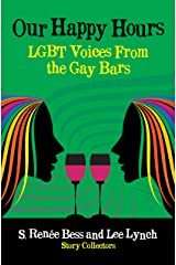 Our Happy Hours, LGBT Voices From the Gay Bars Kindle Edition