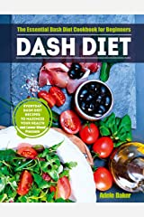 Dash Diet: The Essential Dash Diet Cookbook for Beginners. Everyday Dash Diet Recipes to Maximize Your Health and Lower Blood Pressure (dash diet, dash diet books, dash diet cookbooks, diet dash) Kindle Edition