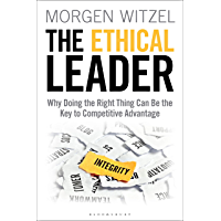 The Ethical Leader: Why Doing the Right Thing Can Be the Key to Competitive Advantage