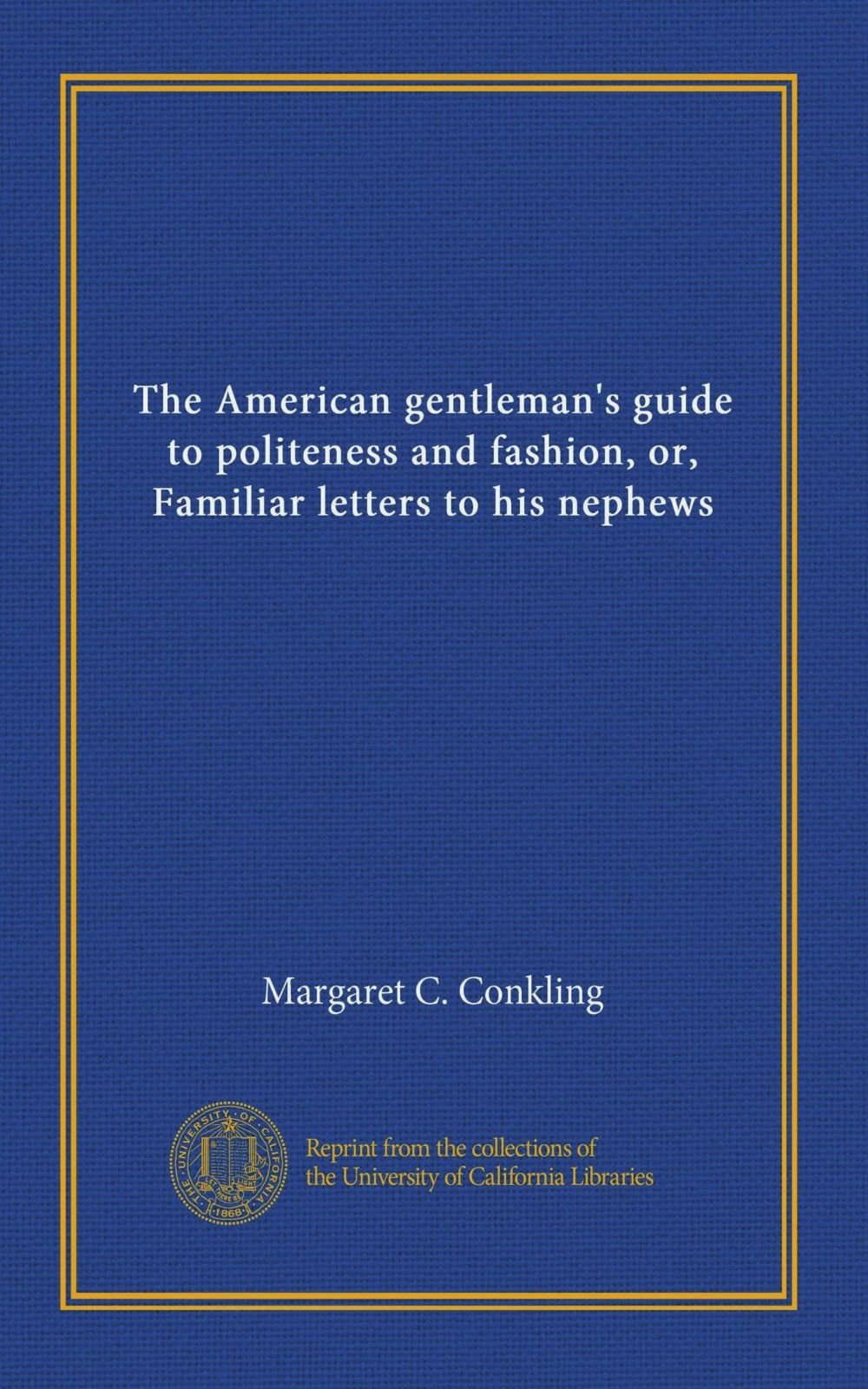 The American Gentlemans Guide to Politeness and Fashion; Or, Familiar Letters to His Nephews