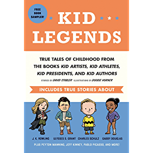 Kid Legends: True Tales of Childhood from the Books Kid Artists, Kid Athletes, Kid Presidents, and Kid Authors