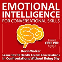 Emotional Intelligence for Conversation Skills: Learn How to Handle Crucial Conversations in Confrontations Without…