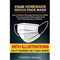YOUR HOMEMADE MEDICAL FACE MASK: How To Make A Reusable Medical Face Mask From Household Fabrics Against Flu And Viral Respiratory Diseases