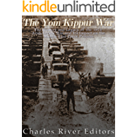 The Yom Kippur War: The History and Legacy of the 1973 Arab-Israeli War and Its Impact on the Middle East Peace Process…