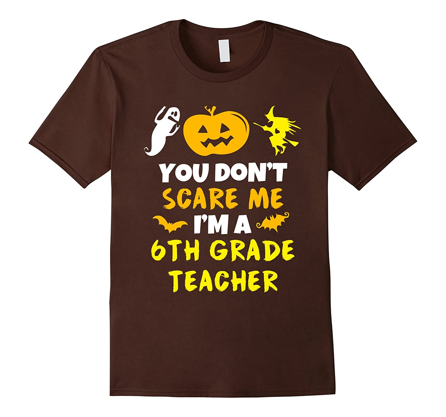 You Don't Scare Me I'm A 6th Grade Teacher Halloween T-Shirt-BN