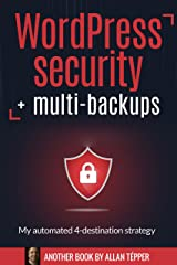 WordPress security + multi-backups : My automated 4-destination strategy Kindle Edition