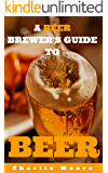 A Beer Brewer's Guide to Beer: Top 101 Q&A's for Beer Brewing, Beer Recipes and Everything Beer (Charlie's 101 Q&A's Book 2)