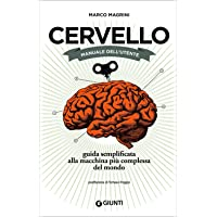 Cervello. Manuale dell'utente. Guida semplificata alla macchina più complessa del mondo