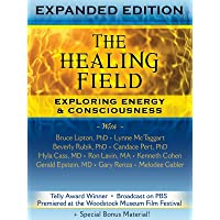 The Healing Field: Exploring Energy & Consciousness Expanded Edition