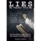 Lies My Teacher Told Me: The True History of the War for Southern Independence & Other Essays