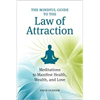 The Mindful Guide to the Law of Attraction: 45 Meditations to Manifest Health, Wealth, and Love