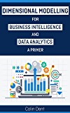 Dimensional Modelling for Data Analytics and Buiness Intelligence - A Primer