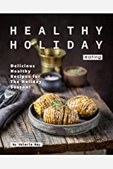 Healthy Holiday Eating: Delicious Healthy Recipes for The Holiday Season! Kindle Edition