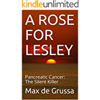 A ROSE FOR LESLEY: Pancreatic Cancer: The Silent Killer