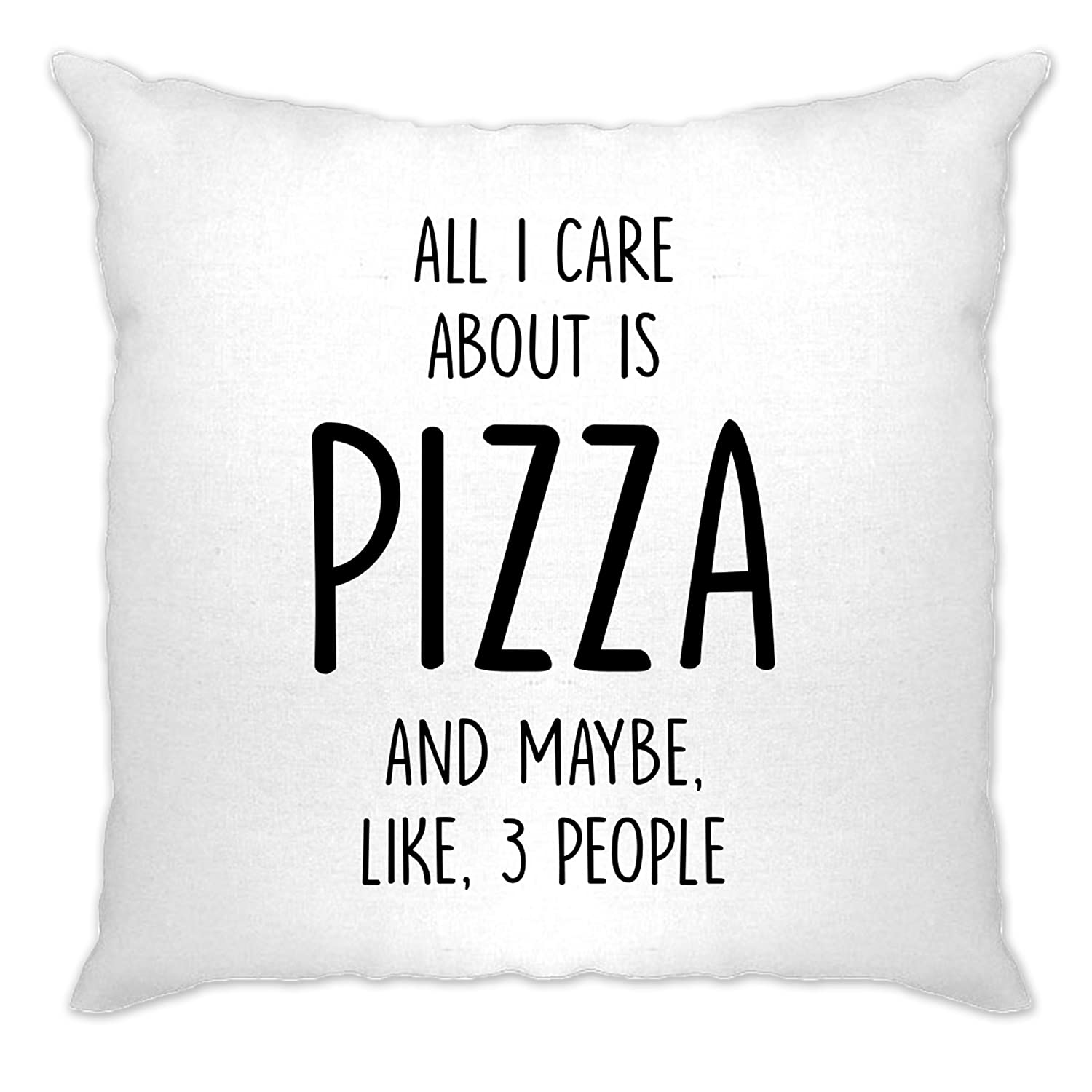 Funny Cushion Cover Sofa Home All I Care About Is Pizza And Like 3 People Slogan Food Eat Hungry Cheese Pepperoni Toppings Cool Funny Gift Present A-CC-02057-NAT