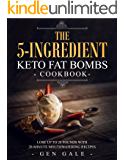 The 5-Ingredient Keto Fat Bombs Cookbook: Lose Up to 20 Pounds with 20-Minute Mouthwatering Recipes