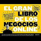 El gran libro de los negocios online: Todo lo que necesitas saber y hacer para idear, desarrollar y comercializar tu negocio online (Spanish Edition)