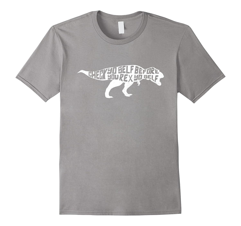 Check YoSelf Before T-Rex Yo Self Dinosaur Funny T-Shirt-TH