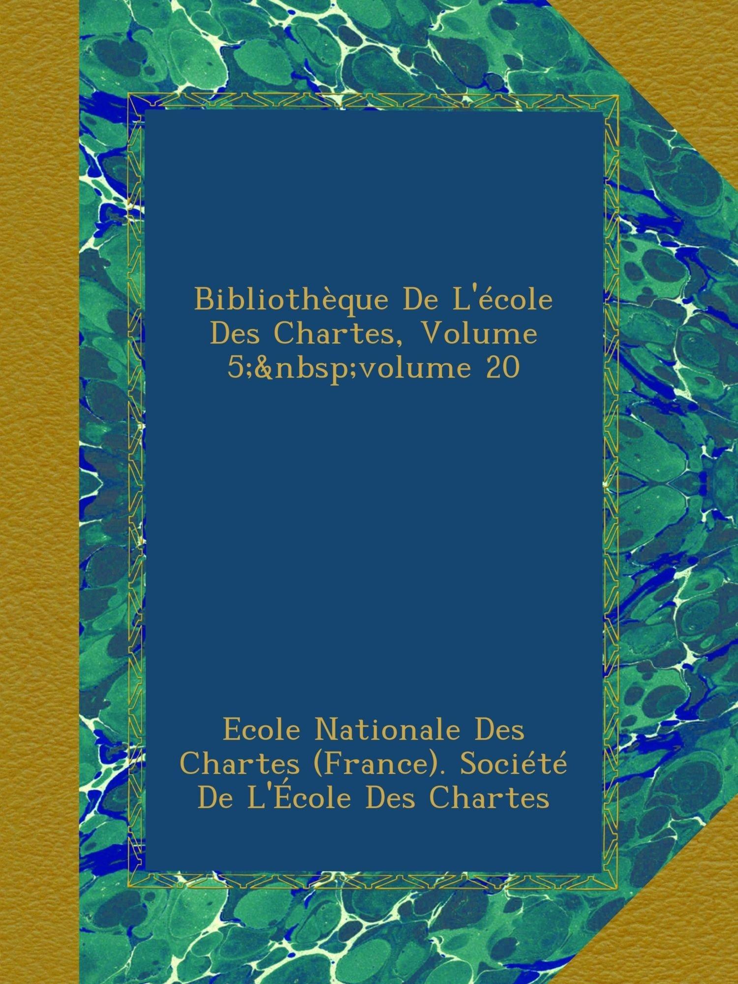 Bibliothèque De L'école Des Chartes, Volume 5; volume 20 (French Edition) ebook