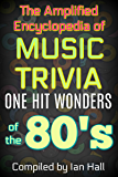 The Amplified Encyclopedia of Music Trivia: One Hit Wonders of the 80's