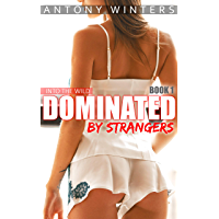 Into The Wild: Dominated By Strangers - Book 1 (A Menage Romance First Time MFM) (College Debauchery) (English Edition)