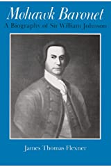 Mohawk Baronet: A Biography of Sir William Johnson (The Iroquois and Their Neighbors) Paperback