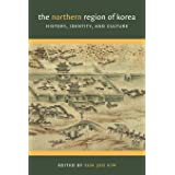 The Northern Region of Korea: History, Identity, and Culture (Center For Korea Studies Publications)