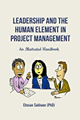 Leadership and the Human Element in Project Management: An Illustrated Handbook Kindle Edition