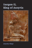 Sargon II, King of Assyria (Archaeology and Biblical Studies Book 22) (English Edition)