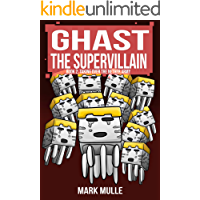 Ghast the Supervillain (Book Two): Taking Over the Nether Army (An Unofficial Minecraft Book for Kids Ages 9 - 12 (Preteen)