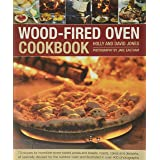 Wood-Fired Oven Cookbook: 70 Recipes for Incredible Stone-Baked Pizzas and Breads, Roasts, Cakes and Desserts, All Specially