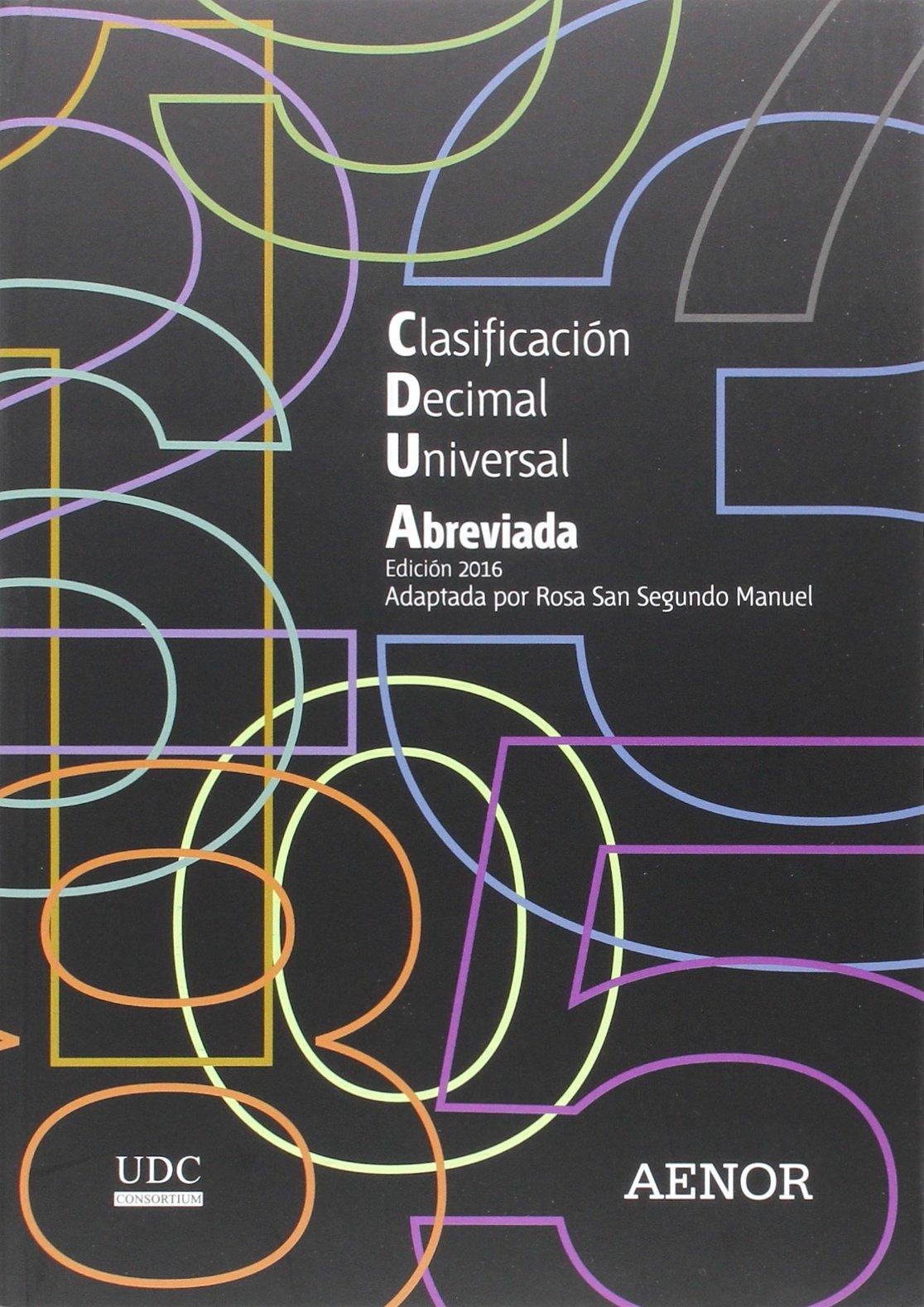 Clasificación Decimal Universal (CDU) abreviada: Edición 2016 Tapa blanda – 27 jun 2016 Rosa San Segundo Manuel UDC Consortium AENOR 848143888X