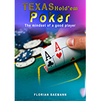 Texas Hold'em Poker - The Mindset of a good player: Learn Poker Hands, Poker Math, Poker Mental Aspects and Strategy, Poker Mindset and Money Management (English Edition)