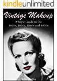 Vintage Makeup: A Style Guide to the 1920s, 1930s, 1940s and 1950s