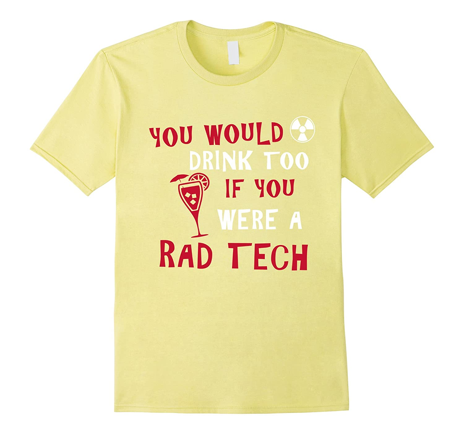You Would Drink Too If You Were A Rad Tech Wine T-Shirt-TD