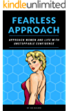 FEARLESS APPROACH: APPROACH WOMEN AND LIFE WITH UNSTOPPABLE CONFIDENCE (how to get a girl)