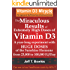 THE MIRACULOUS RESULTS OF EXTREMELY HIGH DOSES OF THE SUNSHINE HORMONE VITAMIN D3  MY EXPERIMENT WITH  HUGE DOSES OF D3 FROM 25,000  to 50,000 to 100,000 IU A Day OVER A 1 YEAR PERIOD
