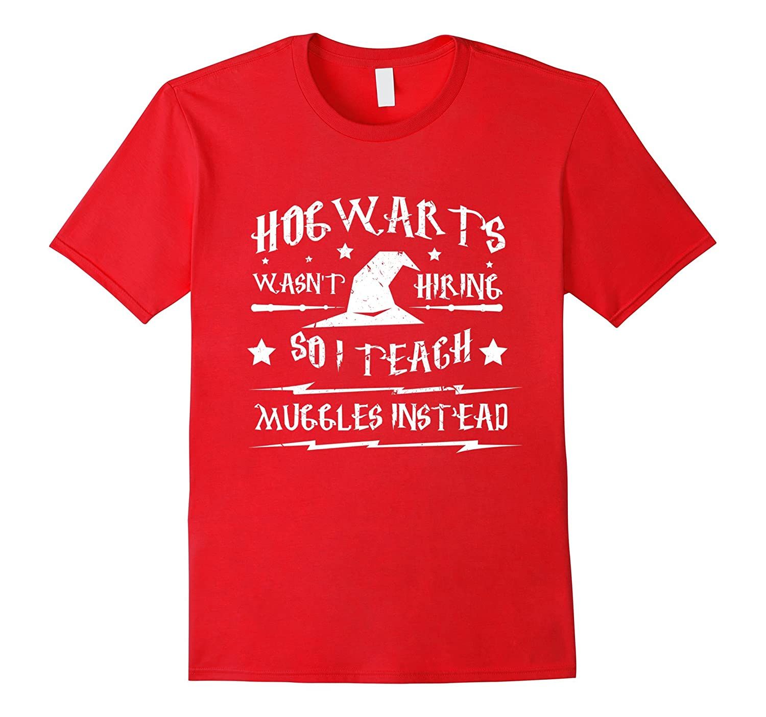 Hog warts wasn't hiring so i teach muggles best tshirt-T-Shirt
