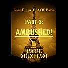 Ambushed! (Last Plane out of Paris, Part 2) (English Edition)