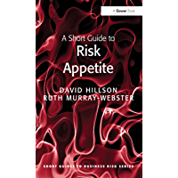 A Short Guide to Risk Appetite (Short Guides to Business Risk)