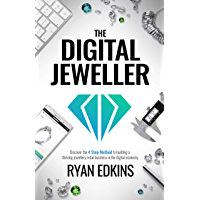 The Digital Jeweller: The 4 Step Method to Building a Thriving Jewellery Retail Business in the Digital Economy (English…