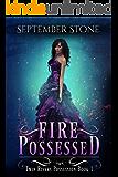 Fire Possessed: A Reverse Harem Urban Fantasy Adventure (Twin Rivers Possession Book 1)