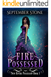 Fire Possessed: A Reverse Harem Urban Fantasy Adventure (Twin Rivers Possession Book 1)