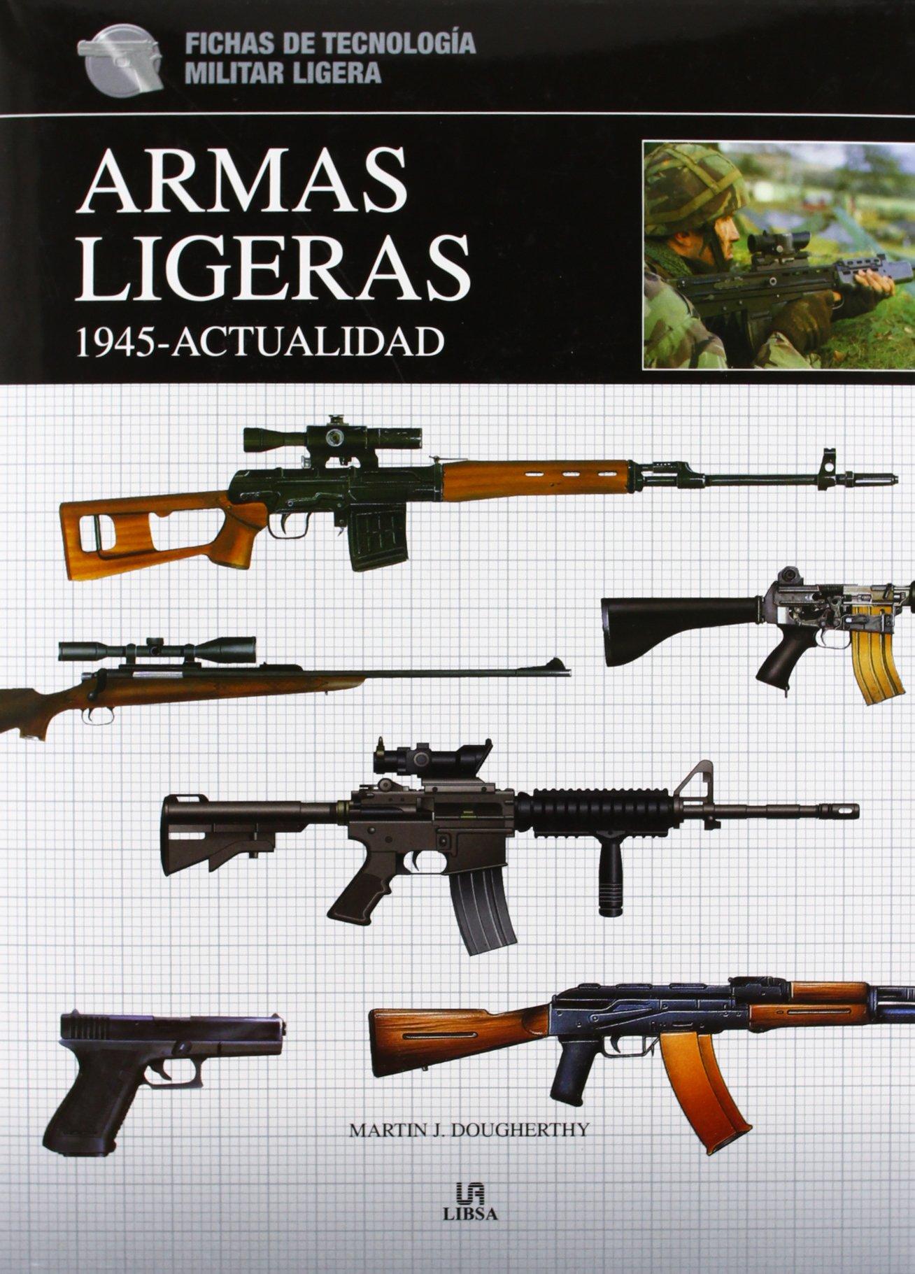 Armas Ligeras 1.945-Actualidad (Fichas de Tecnología Militar) Tapa dura – 8 jul 2012 Martin J. Dougherty Alfredo Martín Comps Libsa 8466225919