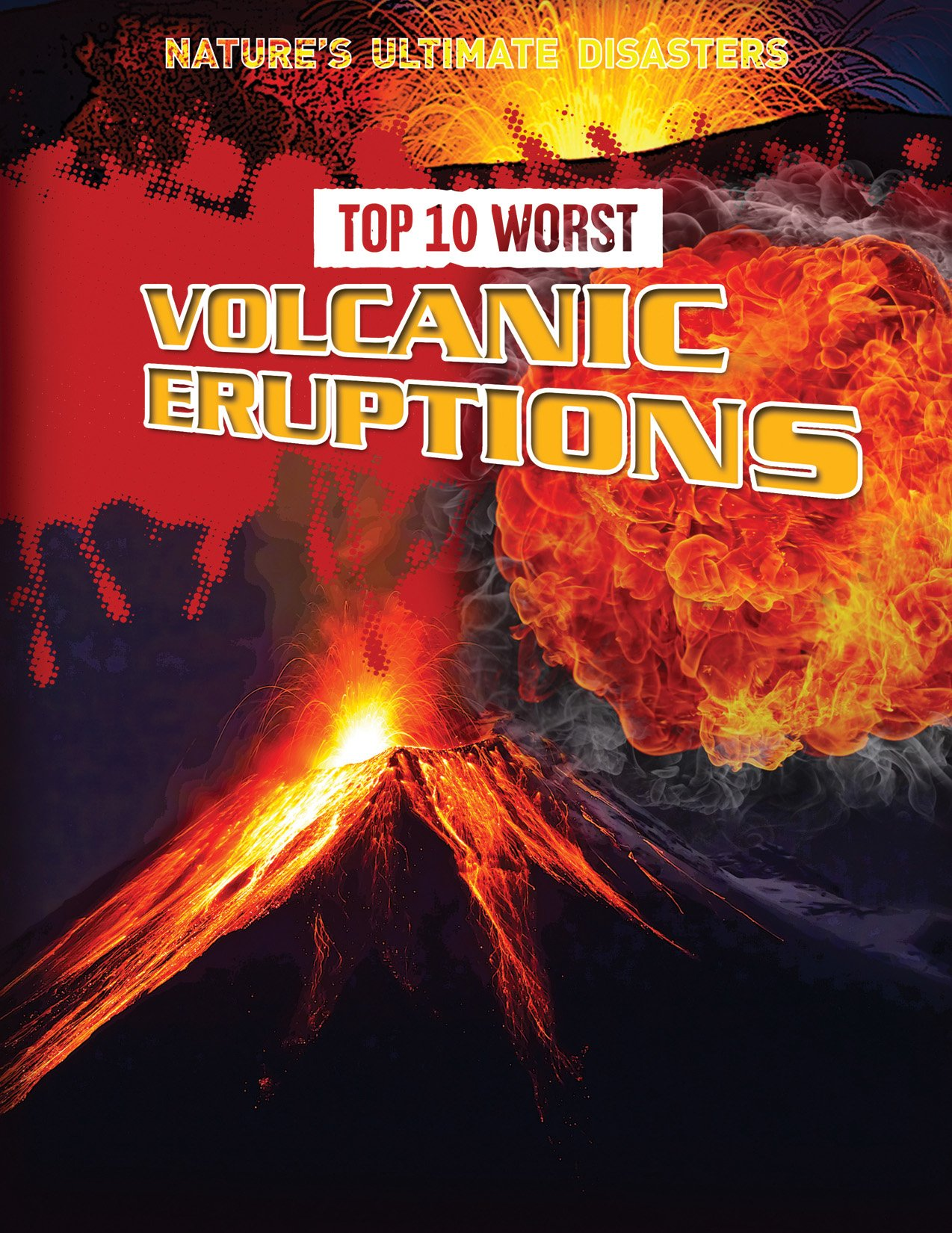 Top 10 Worst Volcanic Eruptions (Nature's Ultimate Disasters) ebook